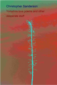 Christopher Sanderson Yorkshire love poems and other desperate stuff